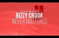 """Bizzy Crook """"Never Mattered"""""""