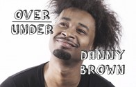 "Danny Brown ""Over/Under"""