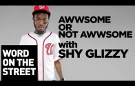 HNHH – Word On The Street: Awwsome Vs Not Awesome With Shy Glizzy