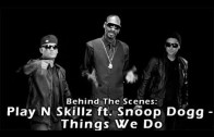 "Play N Skillz Feat. Snoop Dogg ""Behind The Scenes: ""Things We Do"" Shoot"""